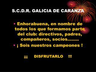 S.C.D.R. GALICIA DE CARANZA