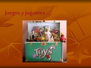 Juegos y juguetes …