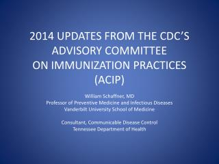 2014 UPDATES FROM THE CDC'S ADVISORY COMMITTEE  ON IMMUNIZATION PRACTICES (ACIP)