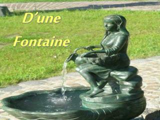 D'une  Fontaine