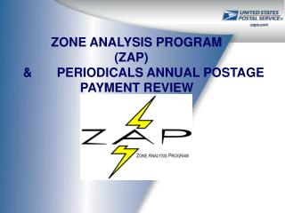 ZONE ANALYSIS PROGRAM                                   ZAP          PERIODICALS ANNUAL POSTAGE   PAYMENT REVIEW