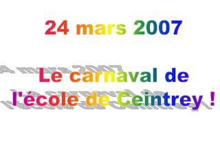 24 mars 2007 Le carnaval de l'école de Ceintrey !