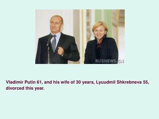 Vladimir Putin 61, and his wife of 30 years, Lyuudmil Shkrebneva 55, divorced this year.
