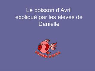 Le poisson d'Avril expliqué par les élèves de Danielle
