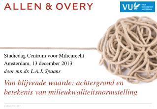 Studiedag Centrum voor Milieurecht Amsterdam, 13 december 2013 door mr. dr. L.A.J. Spaans
