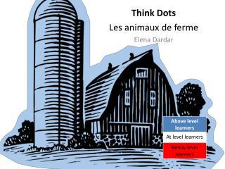 Think Dots  Les  animaux  de  ferme Elena  Dardar