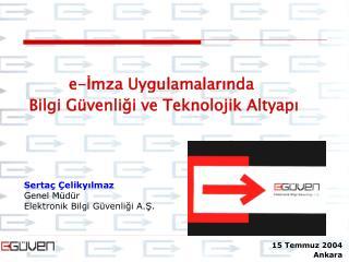 Sertaç Çelikyılmaz Genel Müdür Elektronik Bilgi Güvenliği A.Ş.