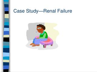 Case Study Renal Failure