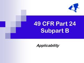 49 CFR Part 24 Subpart B