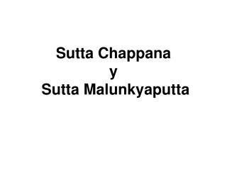 Sutta Chappana  y  Sutta Malunkyaputta