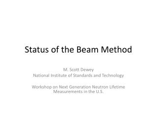 Status of the Beam Method
