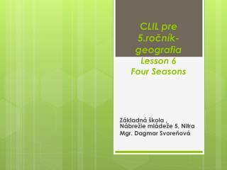 C LIL pre 5.ročník- geografia Lesson  6 F our Seasons