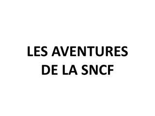 LES AVENTURES  DE LA SNCF