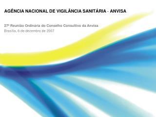 AG�NCIA NACIONAL DE VIGIL�NCIA SANIT�RIA  -  ANVISA