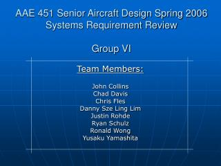 AAE 451 Senior Aircraft Design Spring 2006 Systems Requirement Review  Group VI