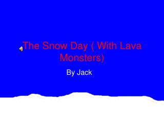 The Snow Day ( With Lava Monsters)