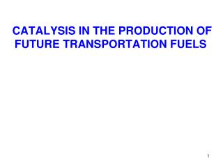 CATALYSIS IN THE PRODUCTION OF FUTURE TRANSPORTATION FUELS