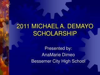 2011 MICHAEL A. DEMAYO SCHOLARSHIP