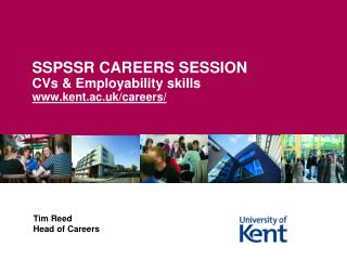 SSPSSR CAREERS SESSION CVs & Employability skills kent.ac.uk/careers/