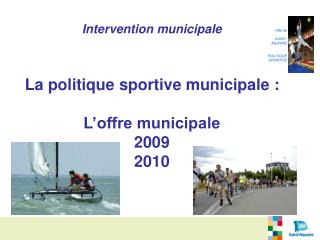 Intervention municipale La politique sportive municipale : L'offre municipale 2009 2010