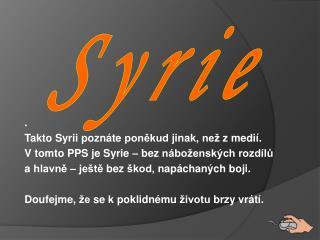 .  Takto Syrii poznáte poněkud jinak, než z medií .