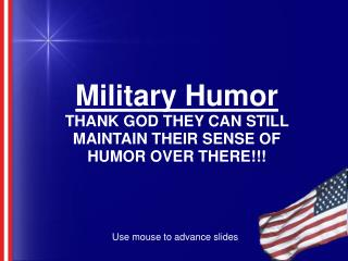 Military Humor THANK GOD THEY CAN STILL MAINTAIN THEIR SENSE OF HUMOR OVER THERE!!!
