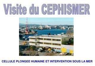Visite du CEPHISMER