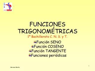 FUNCIONES TRIGONOM�TRICAS 1� Bachillerato C. N. S. y T.