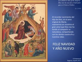 Les anuncio una gran alegría: Hoy nos ha nacido el Salvador que es Cristo el Señor. . Lc 2, 10.11