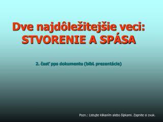 Dve najd�le�itej�ie veci : STVORENIE A SP�SA 2.  ?as? pps dokumentu ( bibl .  prezent�cie )