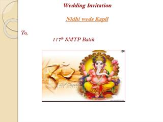 Wedding Invitation  Nidhi weds Kapil To, 117 th SMTP Batch