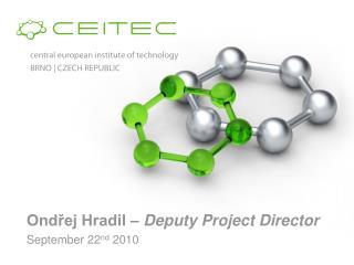 Ondřej Hradil –  Deputy Project Director September 22 nd  20 10