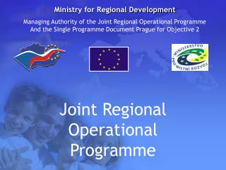 Ministry for Regional Development Managing Authority of the Joint Regional Operational Programme