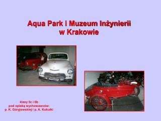 Aqua Park i Muzeum Inżynierii w Krakowie