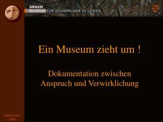 Ein Museum zieht um ! Dokumentation zwischen  Anspruch und Verwirklichung