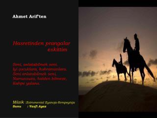 Ahmet Arif'ten Hasretinden prangalar                       eskittim Seni, anlatabilmek seni.
