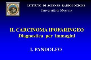IL CARCINOMA IPOFARINGEO Diagnostica  per  immagini