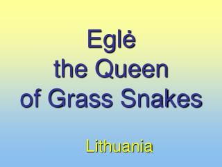 Eglė  the Queen  of Grass Snakes