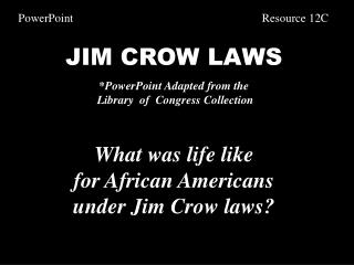 JIM CROW LAWS *PowerPoint Adapted from the  Library  of  Congress Collection
