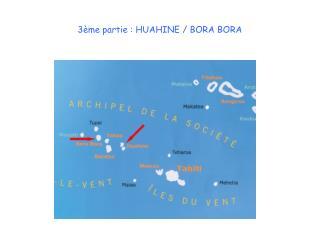 3ème partie : HUAHINE / BORA BORA
