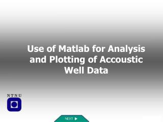 Use of Matlab for Analysis and Plotting of Accoustic Well Data