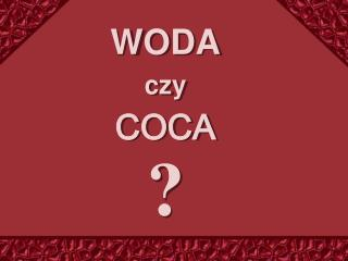 WODA czy COCA ?