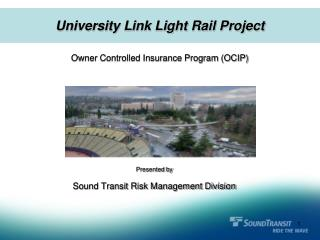 Presented by  Sound Transit Risk Management Division