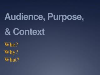 Audience, Purpose,  Context