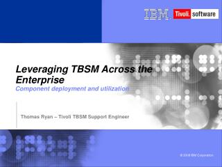 Leveraging TBSM Across the Enterprise Component deployment and utilization