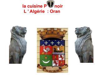 l la cuisine Pied noir                L ' Algérie  : Oran