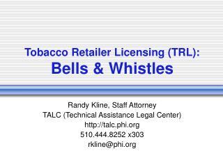 Tobacco Retailer Licensing (TRL): Bells & Whistles