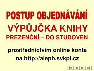 prost?ednictv�m online konta  na  aleph.svkpl.cz