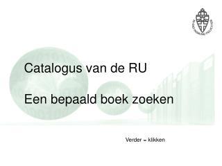 Catalogus van de RU Een bepaald boek zoeken