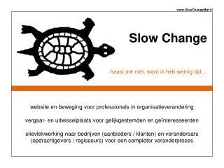 Slow Change